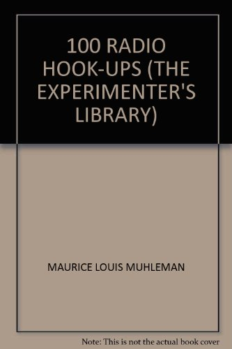 100 RADIO HOOK-UPS (THE EXPERIMENTER&#39...
