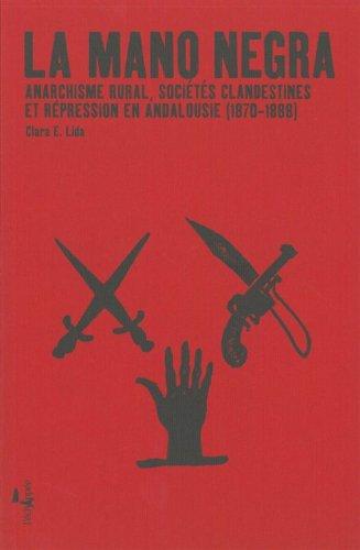 La Mano Negra : Anarchisme rural, sociétés clandestines et répression en Andalousie (1870-1888)