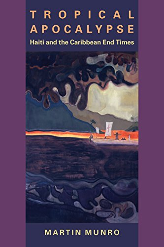 Tropical Apocalypse: Haiti and the Caribbean End Times (New World Studies) (English Edition)