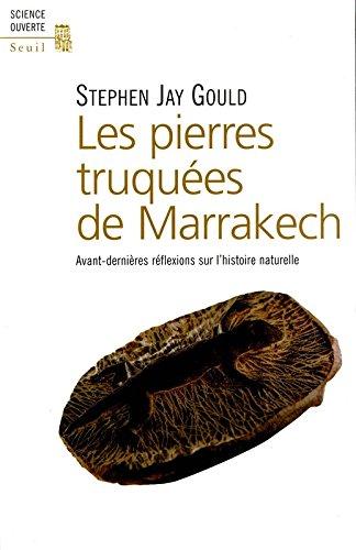 Les Pierres truquées de Marrakech : Avant-dernières réflexions sur l'histoire naturelle