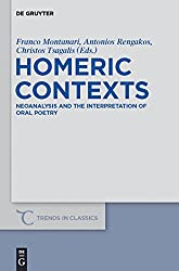 Homeric Contexts: Neoanalysis and the Interpretation of Oral Poetry (Trends in Classics - Supplementary Volumes)