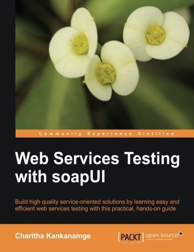 Web Services Testing with soapUI by Kankanamge Charitha (2012-10-26)
