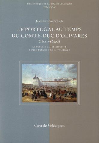 Le Portugal au temps du comte-duc d'Olivares (1621-1640): Le conflit de juridictions comme exercice de la politique (Bibliothèque de la Casa de Velázquez) por Jean-Frédéric Schaub