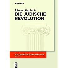 Die Jüdische Revolution: Untersuchungen zu Ursachen, Verlauf und Folgen der hasmonäischen Erhebung (KLIO / Beihefte. Neue Folge)