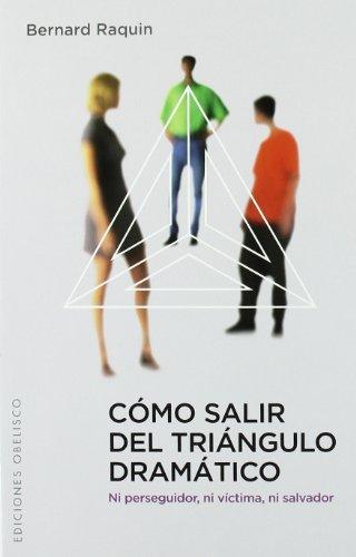 Cómo salir del tirángulo dramático (PSICOLOGÍA) por BERNARD RAQUIN