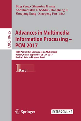 Advances in Multimedia Information Processing - PCM 2017: 18th Pacific-Rim Conference on Multimedia, Harbin, China, September 28-29, 2017, Revised ... Notes in Computer Science, Band 10735)