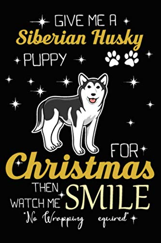 Give Me A Siberian Husky Puppy For Christmas Then Watch Me Smile: Cute Siberian Husky lined journal Christmas gifts. Best Lined Journal Christmas ... Christmas Lined journal and notebook gifts.