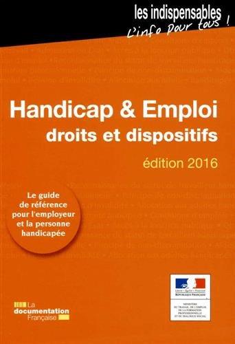 Handicap et emploi - Droits et dispositifs - Edition 2016 par Ministère du Travail de l'Emploi de la Formation professionnelle et du Dialogue social