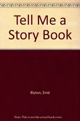 Enid Blyton's tell me a story book.