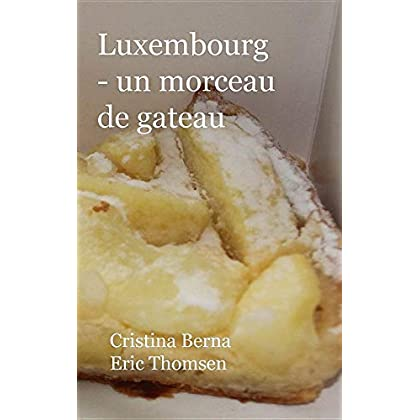Luxembourg - Un Morceau de Gâteau: L'Échantillonnage Du Luxembourg Et de Ses Gâteaux, Avec Ses Propres Photos: Hardcover