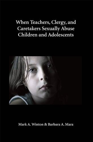 When Teachers, Clergy, and Caretakers Sexually Abuse Children and Adolescents by Mark Winton, Barbara Mara (2013) Paperback