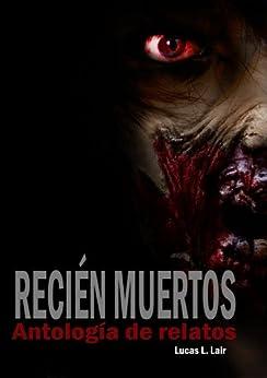 Recién Muertos (Ganadora de los premios Asturias Fanterror y  EATER 2013) de [Lair, Lucas L.]