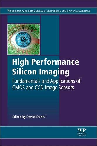 High Performance Silicon Imaging: Fundamentals and Applications of CMOS and CCD sensors (Woodhead Publishing Series in Electronic and Optical Materials, Band 60) -