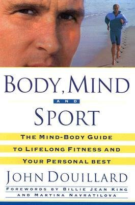 [ Body, Mind and Sport: The Mind-Body Guide to Lifelong Health, Fitness, and Your Personal Best (Revised) Douillard, John ( Author ) ] { Paperback } 2001