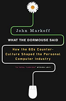 What the Dormouse Said: How the Sixties Counter culture Shaped the Personal Computer Industry: How the Sixties Counterculture Shaped the Personal ComputerIndustry von [Markoff, John]