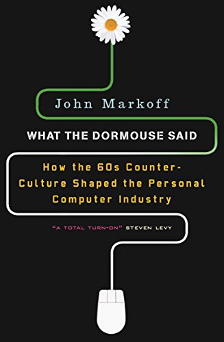 What the Dormouse Said: How the Sixties Counter culture Shaped the Personal Computer Industry: How the Sixties Counterculture Shaped the Personal ComputerIndustry (English Edition) -