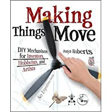 [Making Things Move: DIY Mechanisms for Inventors, Hobbyists, and Artists] (By: Dustyn Roberts) [published: December, 2010]