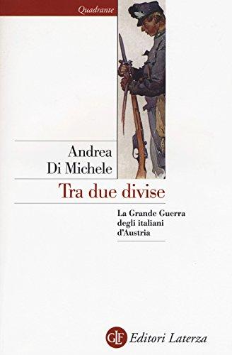 Tra due divise. La Grande Guerra degli italiani d'Austria