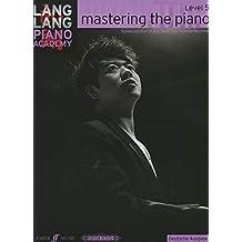 MASTERING THE PIANO LEVEL 5 GERMAN EDITI (Lang Lang Piano Academy)