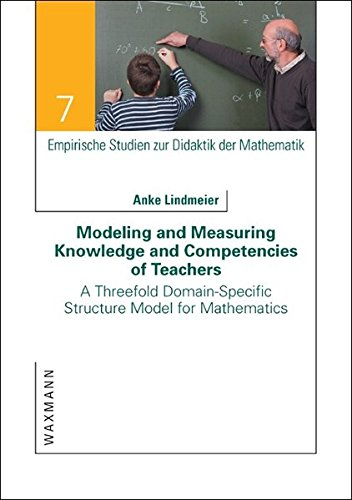 Modeling and Measuring Knowledge and Competencies of Teachers: A Threefold Domain-Specific Structure Model for Mathematics (Empirische Studien Zur Didaktik Der Mathematik) (Domain-specific Modeling)