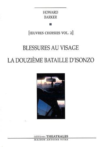 Oeuvres choisies : Volume 2, Blessures au visage ; La Douzième Bataille d'Isonzo