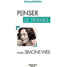 Penser le travail avec Simone Weil: Comprendre le monde (Penser avec t. 2) (French Edition)