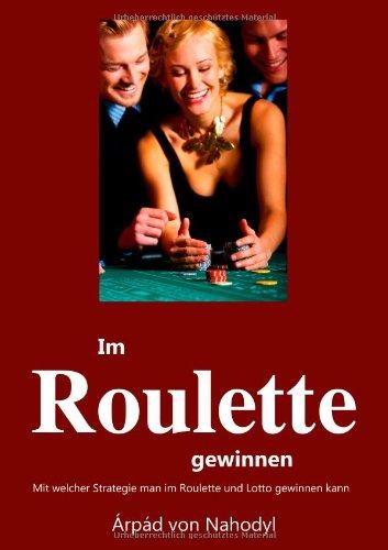 Im Roulette gewinnen: Mit welcher Strategie man im Roulette oder Lotto gewinnt