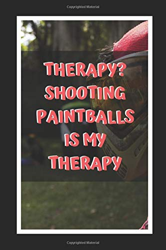 Therapy? Shooting Paintballs Is My Therapy: Paintball Themed Novelty Lined Notebook / Journal To Write In Perfect Gift Item (6 x 9 inches) -