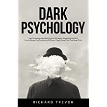 Dark Psychology: Learn Everything about Mind Control, Persuasion, Manipulation and NLP. How to Manage Your Emotions and Influence People through Dark Psychology Tricks. (English Edition)