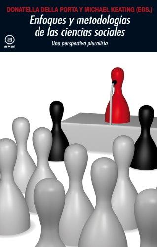 Enfoques y metodologías en las Ciencias Sociales.Una perspectiva pluralista.Una perspectiva pluralista (Universitaria)
