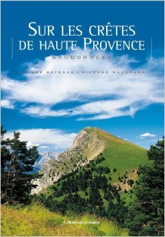 Sur les crtes de haute Provence : Randonnes de Claude Raynaud,Richard Wacongne ( 2 juillet 2008 )