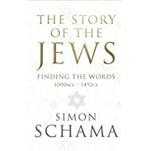 The Story of the Jews: Finding The Words: 1000 Bce-1492-ce
