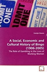 A Social, Economic and Cultural History of Bingo (1906-2005): The Role of Gambling in the Lives of Working Women