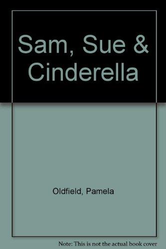 Sam, Sue and Cinderella.
