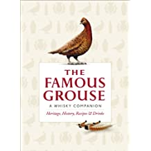 The Famous Grouse Whisky Companion: Heritage, History, Recipes and Drinks