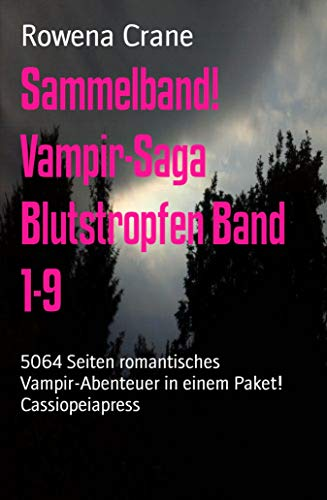 Sammelband! Vampir-Saga Blutstropfen Band 1-9: 5064 Seiten romantisches Vampir-Abenteuer in einem Paket! Cassiopeiapress