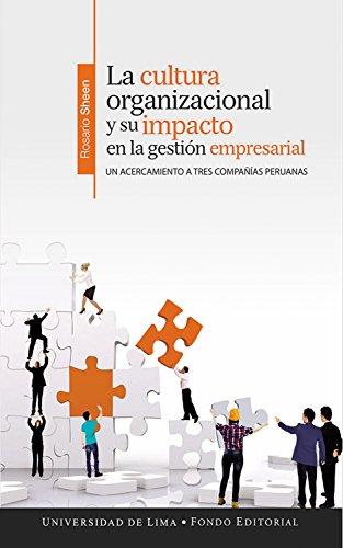La cultura organizacional y su impacto en la gestión empresarial: Un acercamiento a tres compañías peruanas por Rosario Sheen