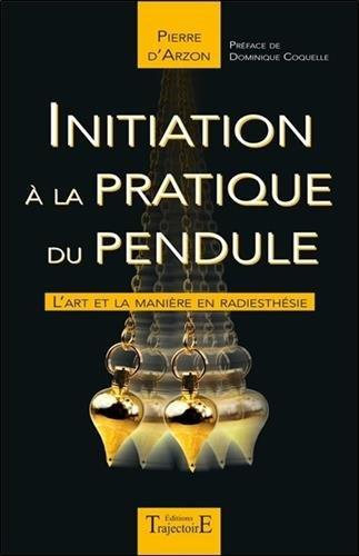 Initiation à la pratique du pendule - L'art et la manière en radiesthésie par Pierre D'Arzon