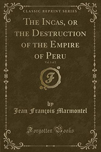 The Incas, or the Destruction of the Empire of Peru, Vol. 1 of 2 (Classic Reprint)