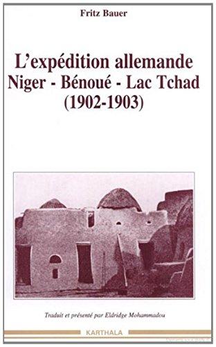 L'Expédition allemande Niger-Bénoué - Lac Tchad : 1902-1903 par Fritz Bauer
