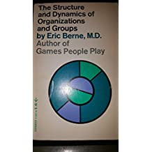 The Structure and Dynamics of Organizations and Groups by Eric Berne (1975-08-01)