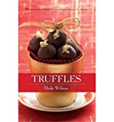 Truffles: 50 Deliciously Decadent Homemade Chocolate Treats [ TRUFFLES: 50 DELICIOUSLY DECADENT HOMEMADE CHOCOLATE TREATS ] by Wilson, Dede (Author) Aug-26-2006 [ Hardcover ]