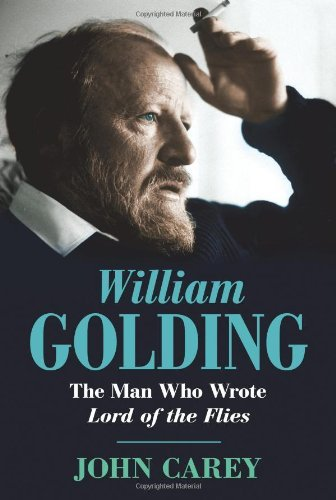 William Golding: The Man Who Wrote Lord of the Flies by John Carey (2010-06-01)