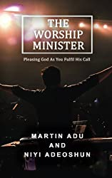The Worship Minister: Pleasing God As You Fulfill His Call