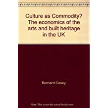 Culture as Commodity? The economics of the arts and built heritage in the UK