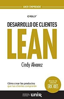 Desarrollo de Clientes LEAN: Cómo crear los productos que tus clientes comprarán de [Alvarez, Cindy]