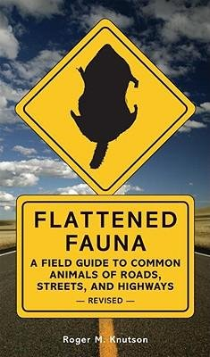 [ { Flattened Fauna: A Field Guide to Common Animals of Roads, Streets, and Highways (Revised) } ] BY ( Author ) Sep-2006 [ Paperback ]