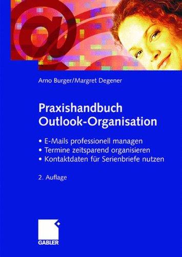 Praxishandbuch Outlook-Organisation: <br> - E-Mails professionell managen -Termine zeitsparend organisieren - Kontaktdaten für Serienbriefe nutzen (German Edition)