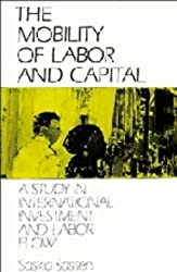 The Mobility of Labor and Capital: A Study in International Investment and Labor Flow by Saskia Sassen (1988-04-29)