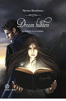 Dream Hunters: Il ponte illusorio di [Benothman, Myriam]